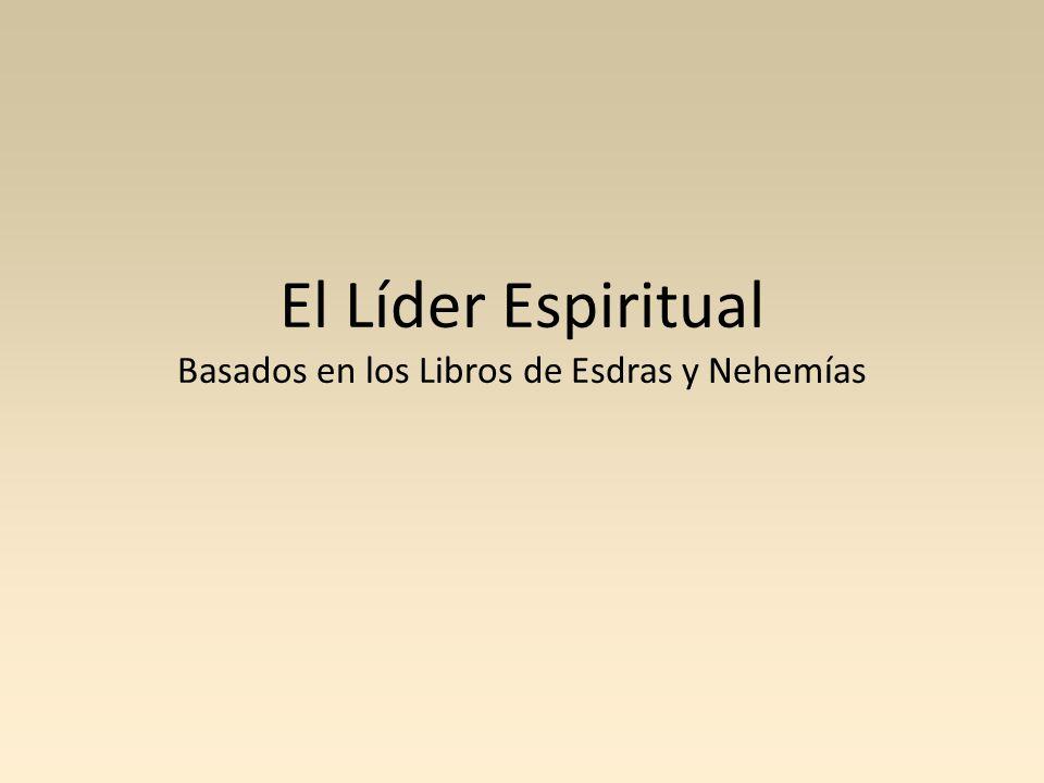 El Líder Espiritual Basados en los Libros de Esdras y Nehemías