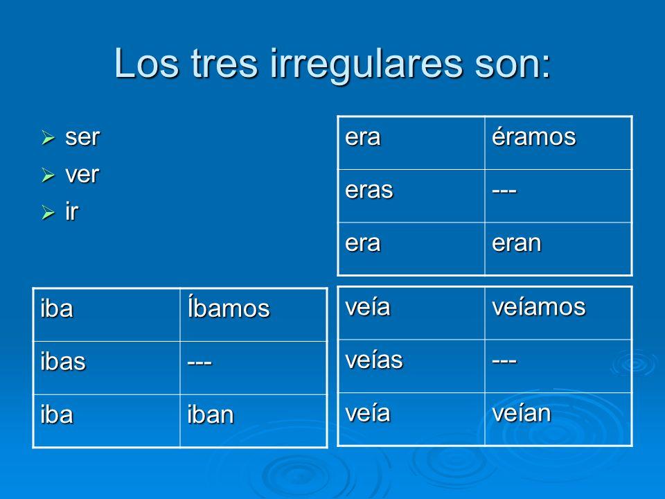 Los tres irregulares son: