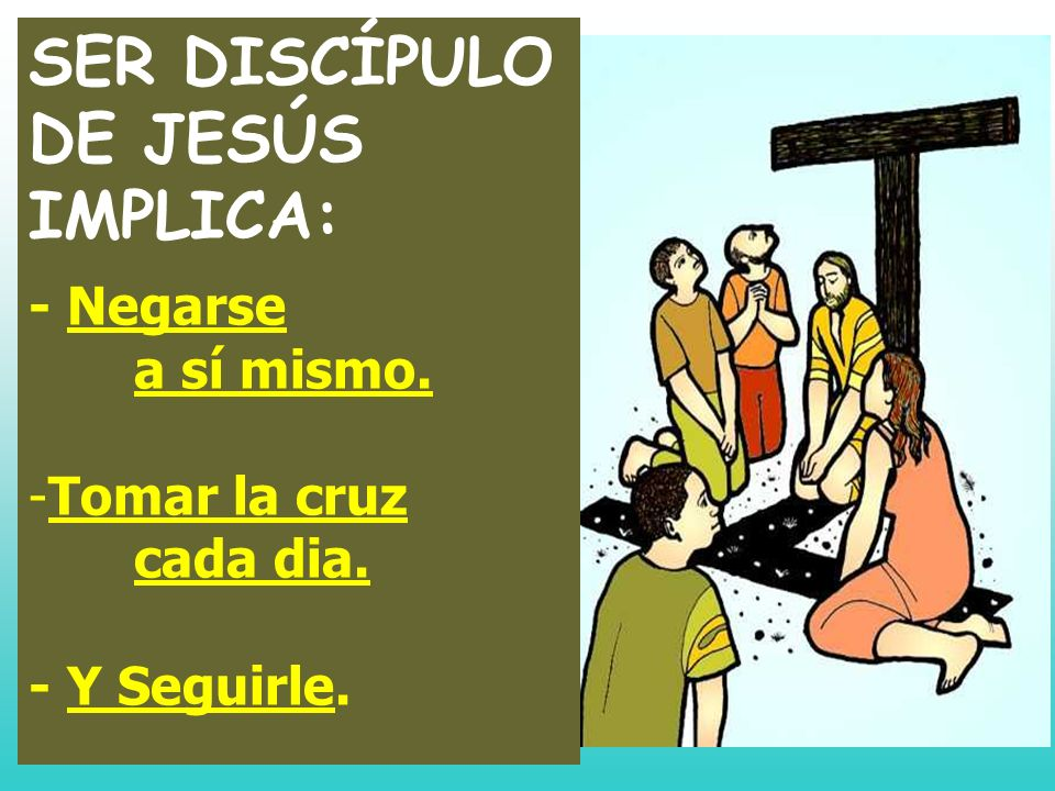 SER DISCÍPULO DE JESÚS IMPLICA: