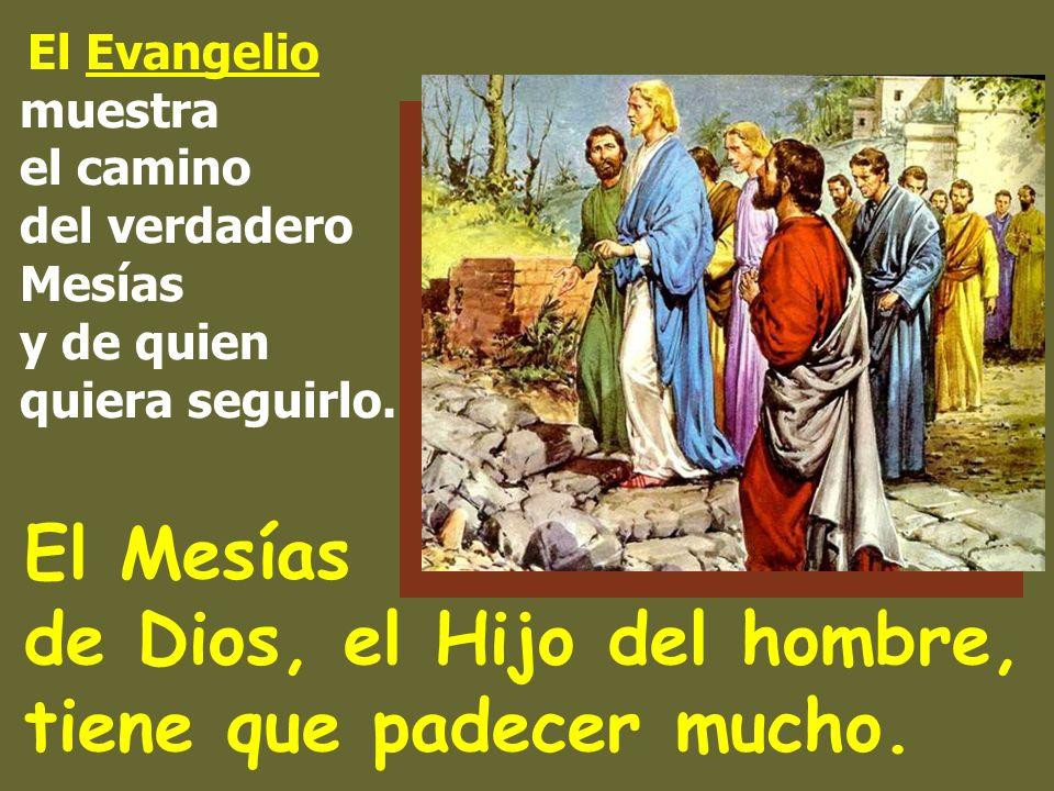 El Mesías de Dios, el Hijo del hombre, tiene que padecer mucho.