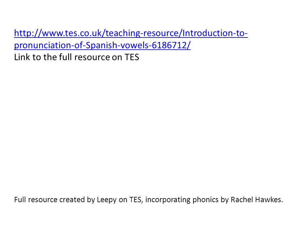 http://www.tes.co.uk/teaching-resource/Introduction-to-pronunciation-of-Spanish-vowels-6186712/ Link to the full resource on TES