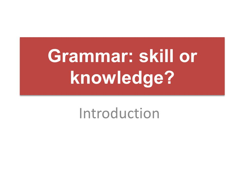Grammar: skill or knowledge