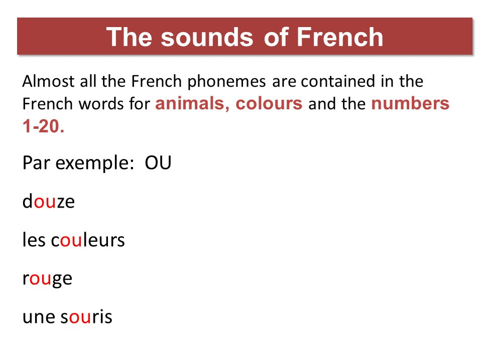 The sounds of French Par exemple: OU douze les couleurs rouge