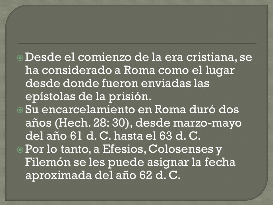 Desde el comienzo de la era cristiana, se ha considerado a Roma como el lugar desde donde fueron enviadas las epístolas de la prisión.