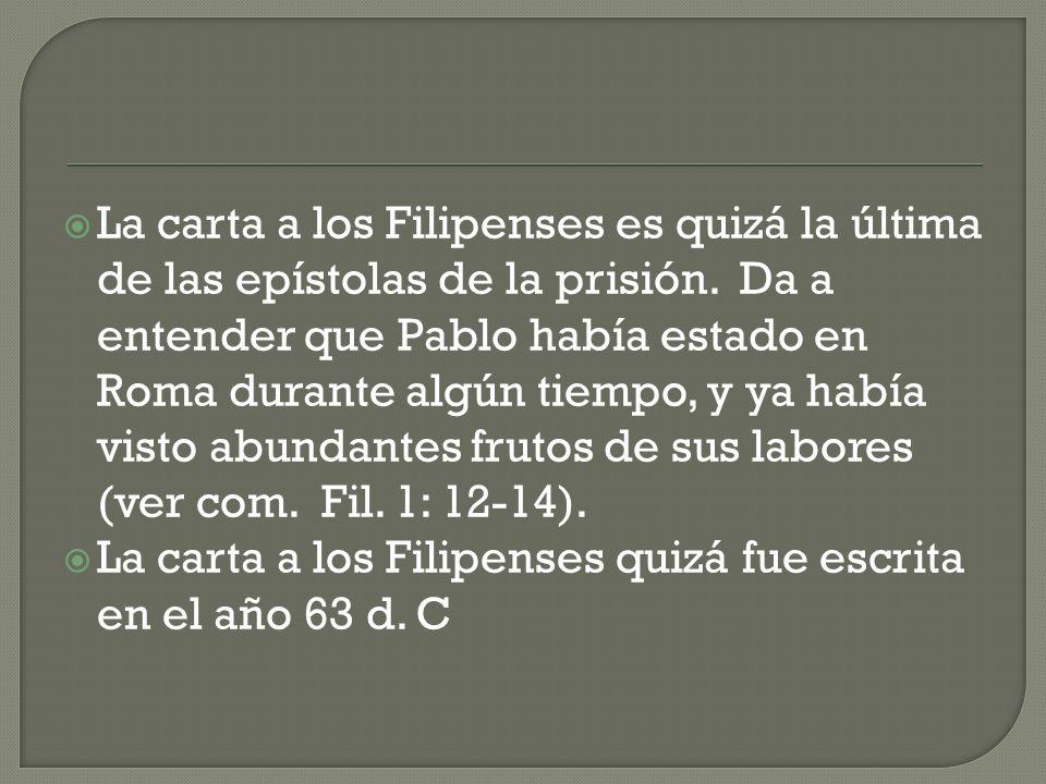 La carta a los Filipenses es quizá la última de las epístolas de la prisión. Da a entender que Pablo había estado en Roma durante algún tiempo, y ya había visto abundantes frutos de sus labores (ver com. Fil. 1: 12-14).