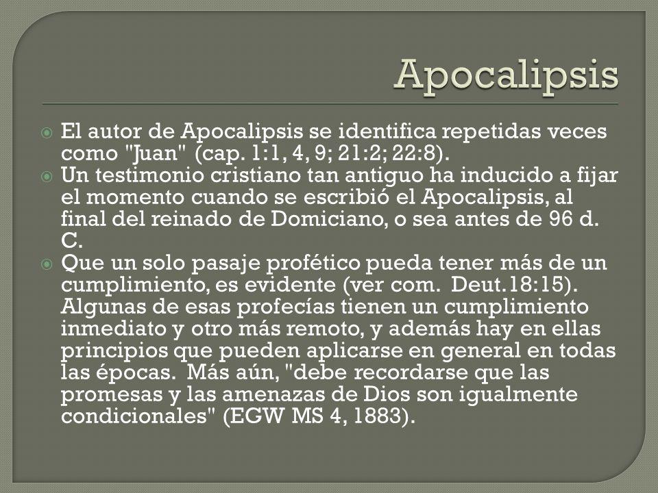 Apocalipsis El autor de Apocalipsis se identifica repetidas veces como Juan (cap. 1:1, 4, 9; 21:2; 22:8).