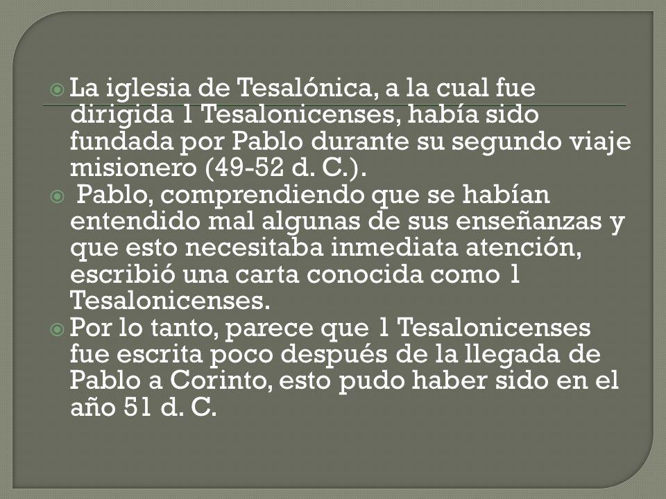La iglesia de Tesalónica, a la cual fue dirigida 1 Tesalonicenses, había sido fundada por Pablo durante su segundo viaje misionero (49-52 d. C.).