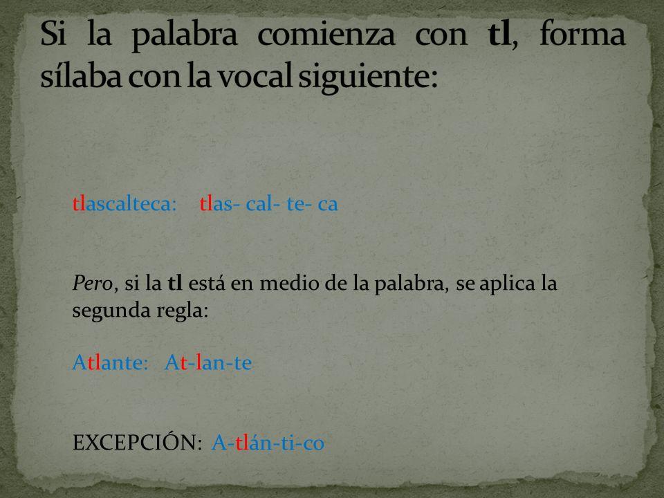 Si la palabra comienza con tl, forma sílaba con la vocal siguiente: