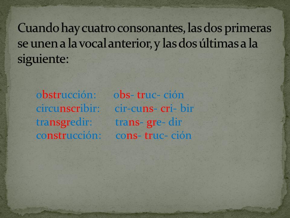 Cuando hay cuatro consonantes, las dos primeras se unen a la vocal anterior, y las dos últimas a la siguiente: