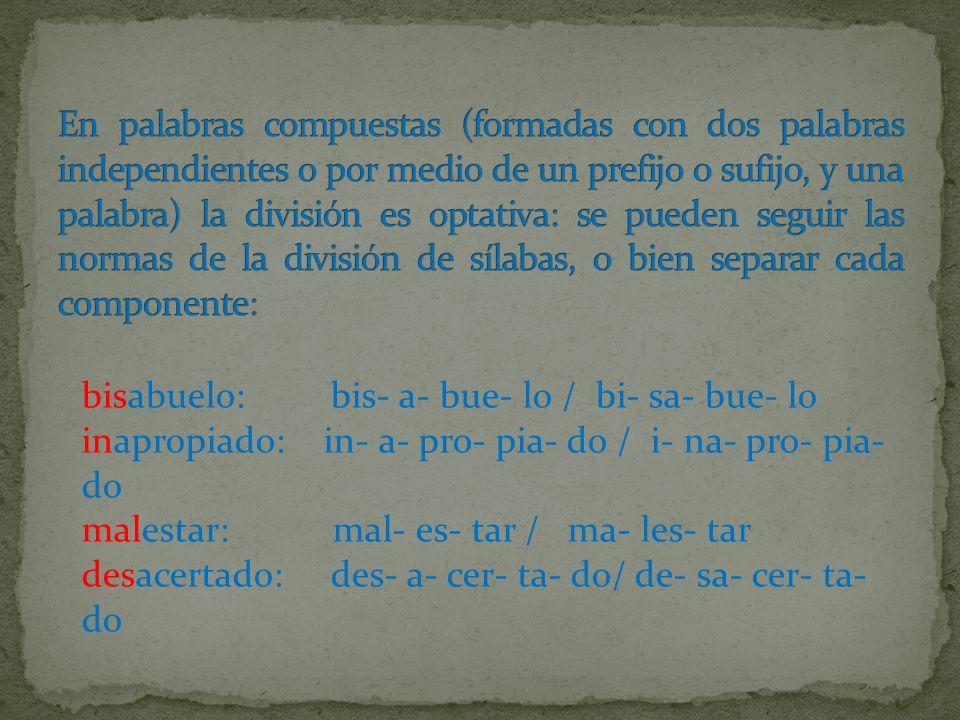 En palabras compuestas (formadas con dos palabras independientes o por medio de un prefijo o sufijo, y una palabra) la división es optativa: se pueden seguir las normas de la división de sílabas, o bien separar cada componente: