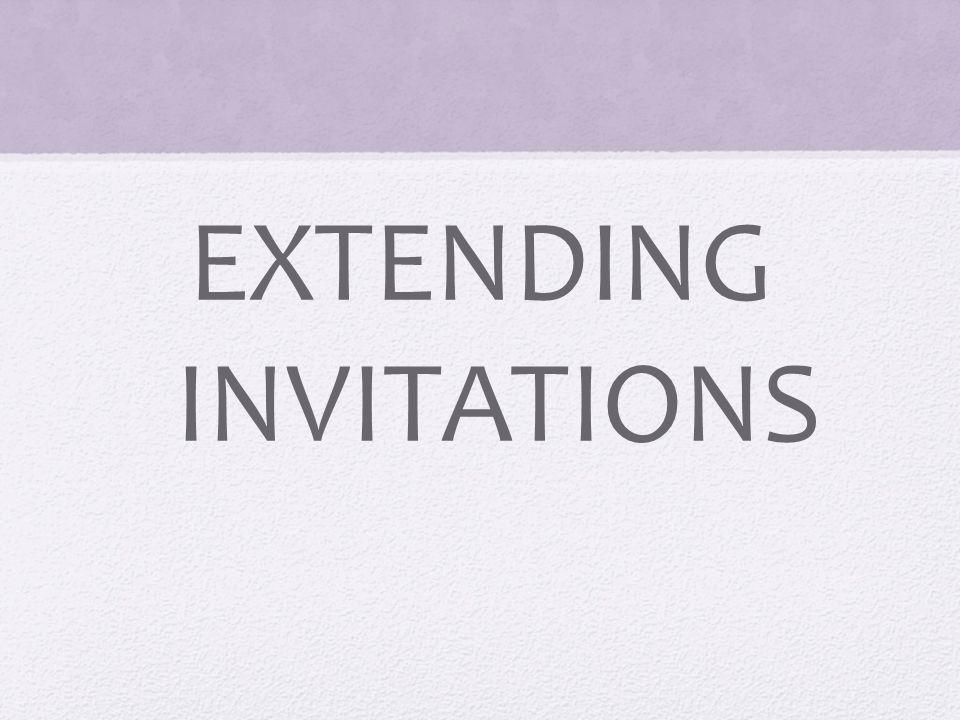 EXTENDING INVITATIONS