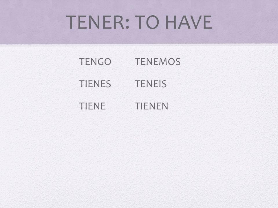 TENER: TO HAVE TENGO TENEMOS TIENES TENEIS TIENE TIENEN