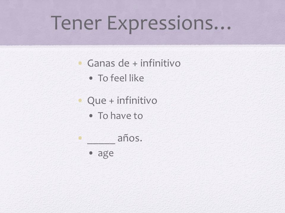 Tener Expressions… Ganas de + infinitivo Que + infinitivo _____ años.