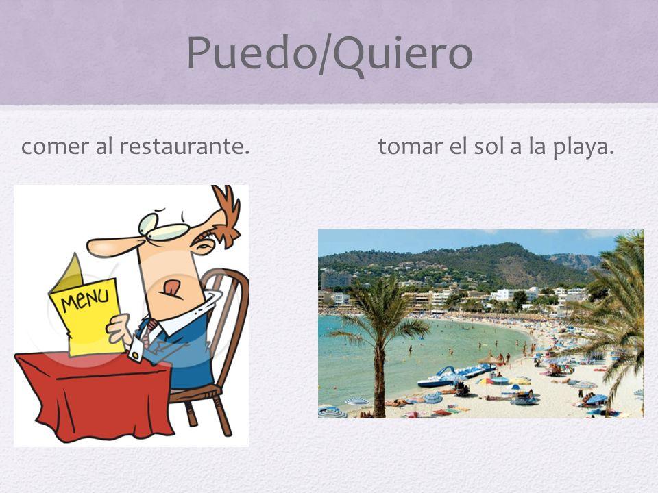 Puedo/Quiero comer al restaurante. tomar el sol a la playa.