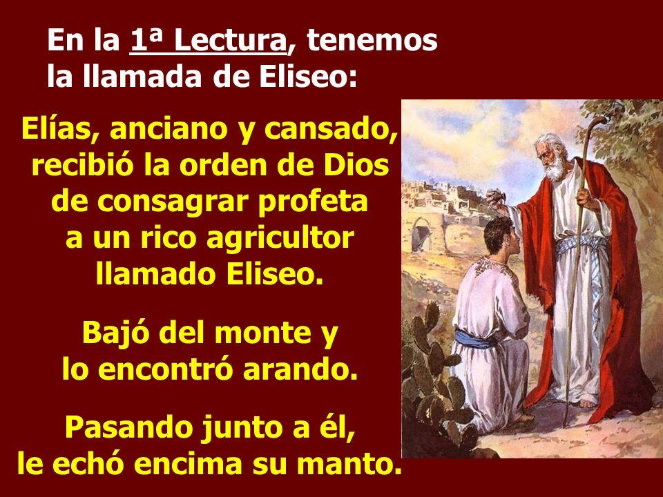En la 1ª Lectura, tenemos la llamada de Eliseo: