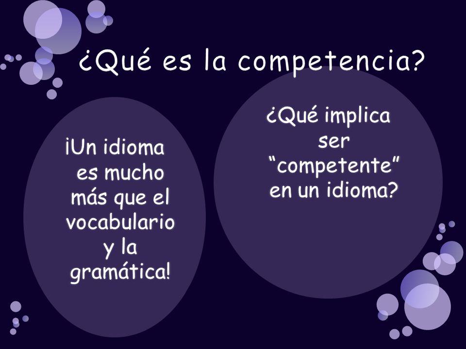 ¿Qué es la competencia ¿Qué implica ser competente en un idioma