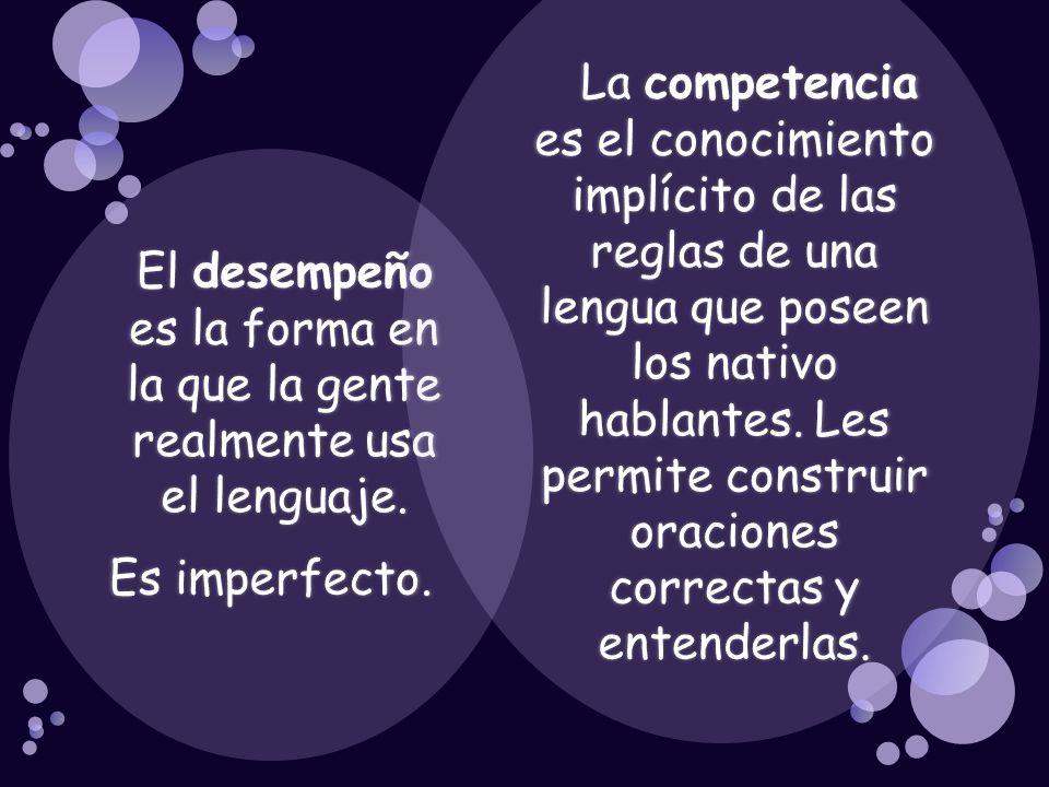La competencia es el conocimiento implícito de las reglas de una lengua que poseen los nativo hablantes. Les permite construir oraciones correctas y entenderlas.