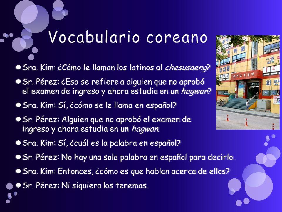 Vocabulario coreano Sra. Kim: ¿Cómo le llaman los latinos al chesusaeng
