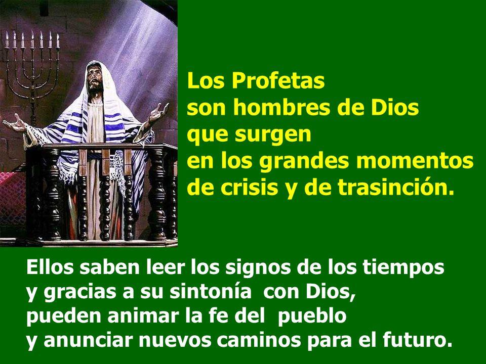 Los Profetas son hombres de Dios que surgen en los grandes momentos de crisis y de trasinción.