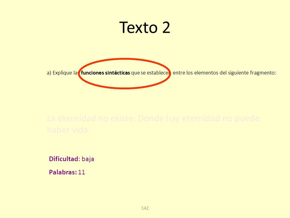 Texto 2 a) Explique las funciones sintácticas que se establecen entre los elementos del siguiente fragmento:
