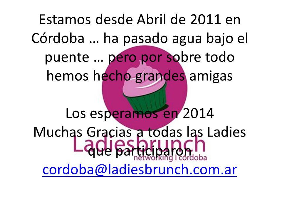 Estamos desde Abril de 2011 en Córdoba … ha pasado agua bajo el puente … pero por sobre todo hemos hecho grandes amigas Los esperamos en 2014 Muchas Gracias a todas las Ladies que participaron cordoba@ladiesbrunch.com.ar