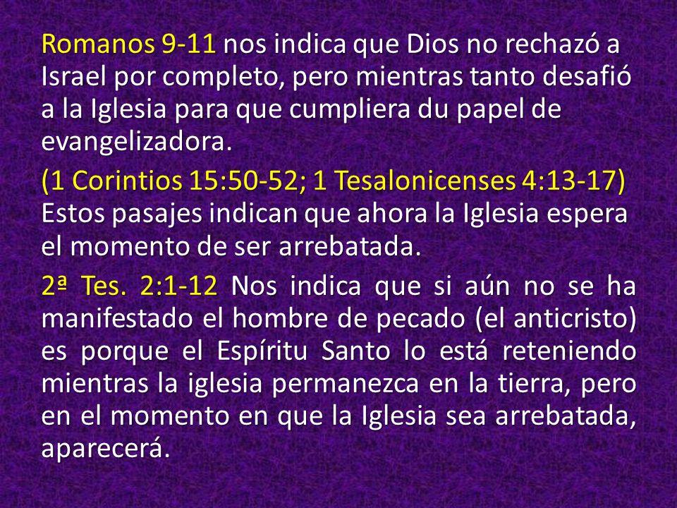 Romanos 9-11 nos indica que Dios no rechazó a Israel por completo, pero mientras tanto desafió a la Iglesia para que cumpliera du papel de evangelizadora.