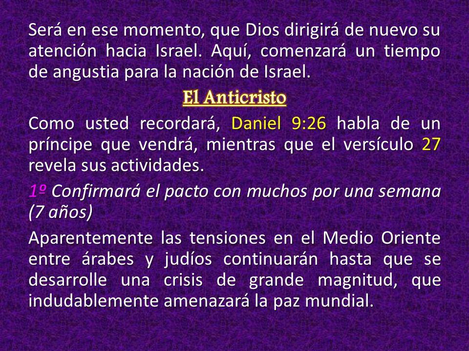 Será en ese momento, que Dios dirigirá de nuevo su atención hacia Israel.