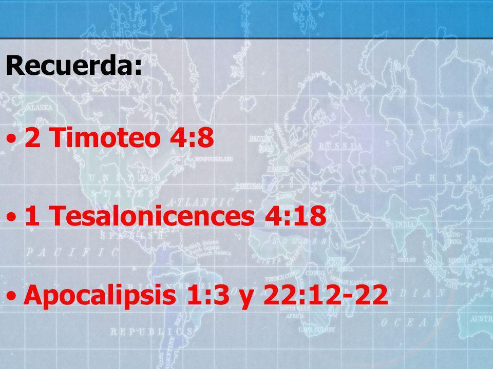 Recuerda: 2 Timoteo 4:8 1 Tesalonicences 4:18 Apocalipsis 1:3 y 22:12-22