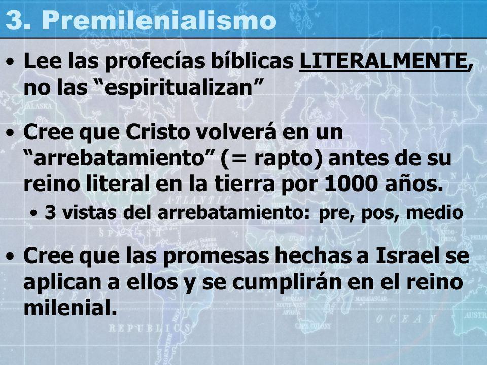 3. Premilenialismo Lee las profecías bíblicas LITERALMENTE, no las espiritualizan