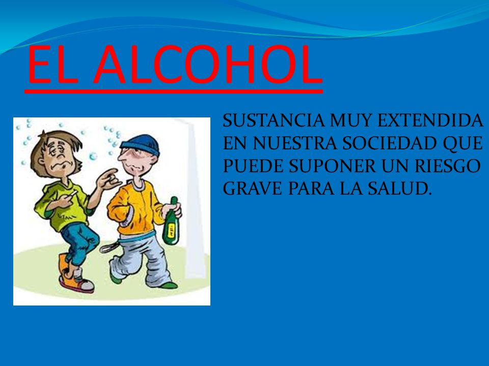 EL ALCOHOL SUSTANCIA MUY EXTENDIDA EN NUESTRA SOCIEDAD QUE