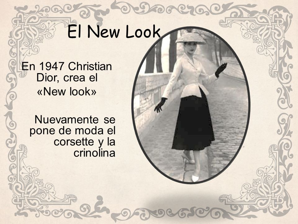 El New Look En 1947 Christian Dior, crea el «New look» Nuevamente se pone de moda el corsette y la crinolina