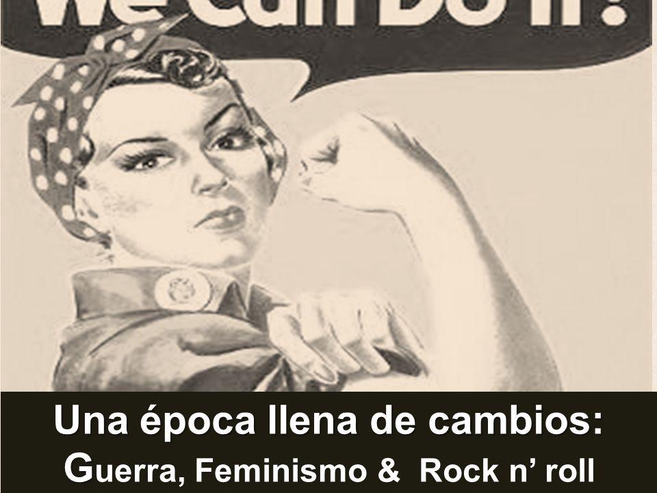 Una época llena de cambios: Guerra, Feminismo & Rock n' roll
