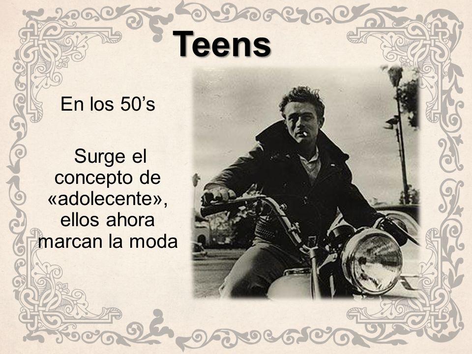 Teens En los 50's Surge el concepto de «adolecente», ellos ahora marcan la moda