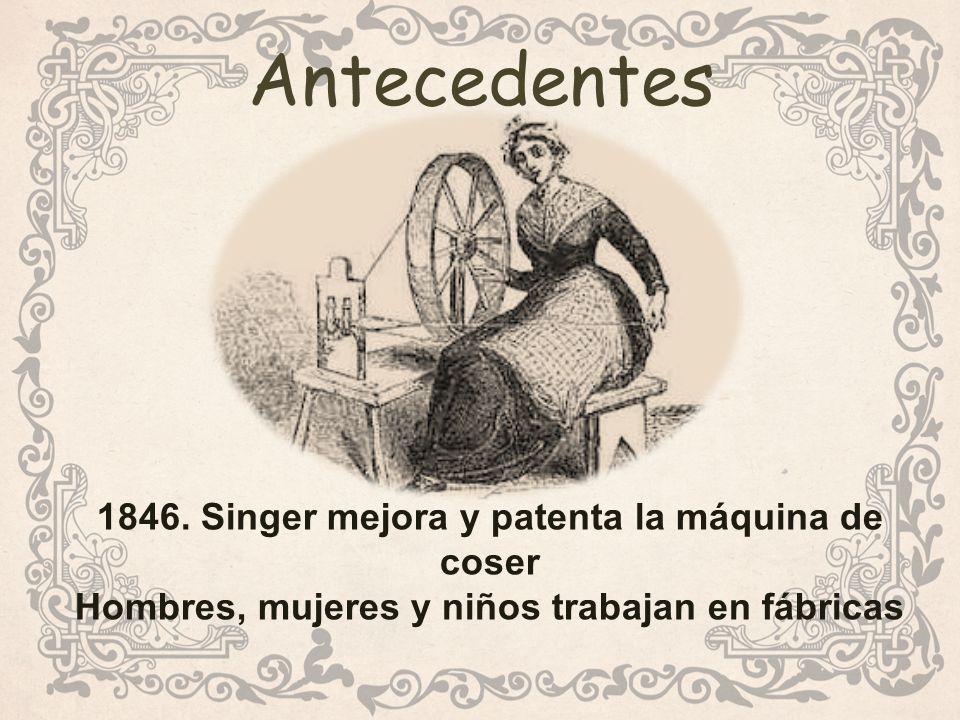 Antecedentes 1846. Singer mejora y patenta la máquina de coser