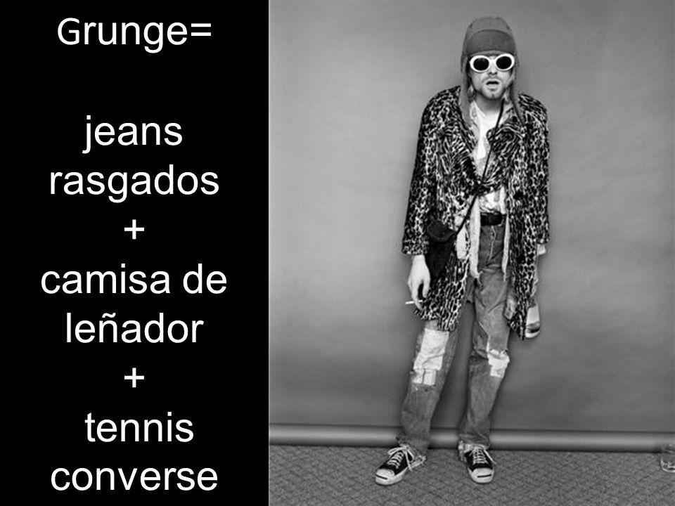 Grunge= jeans rasgados + camisa de leñador + tennis converse