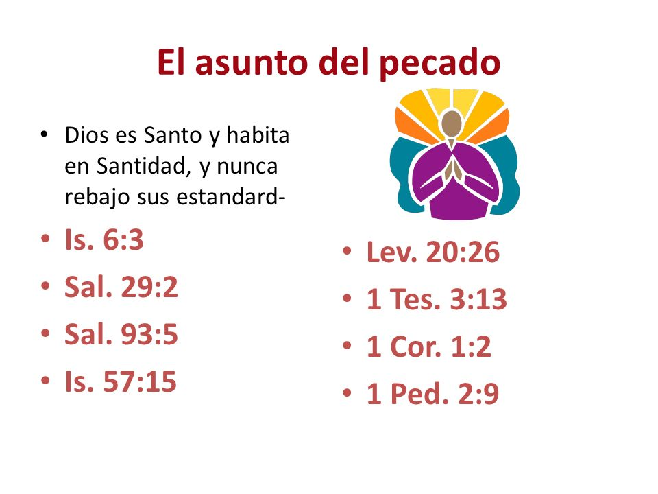 El asunto del pecado Is. 6:3 Lev. 20:26 Sal. 29:2 1 Tes. 3:13