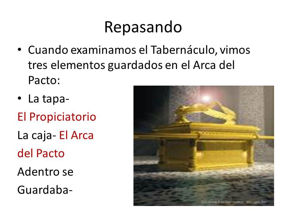 Repasando Cuando examinamos el Tabernáculo, vimos tres elementos guardados en el Arca del Pacto: La tapa-