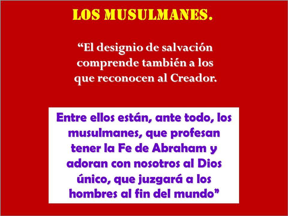 Los musulmanes. El designio de salvación comprende también a los que reconocen al Creador.