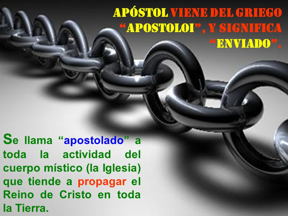 Apóstol viene del griego apostoloi , y significa enviado .