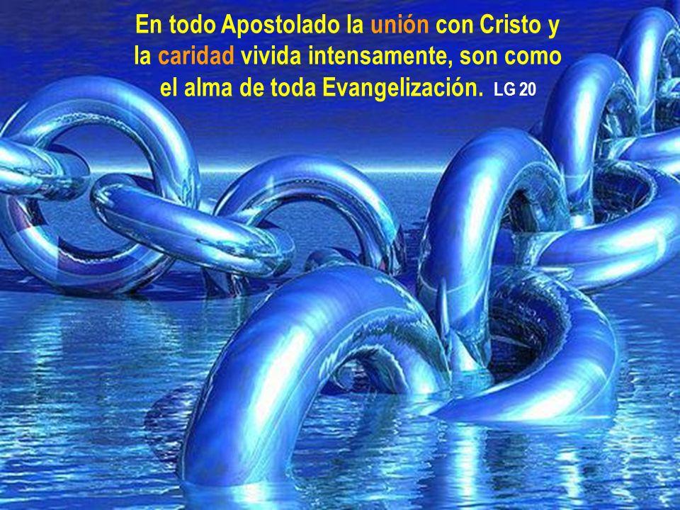 En todo Apostolado la unión con Cristo y la caridad vivida intensamente, son como el alma de toda Evangelización.