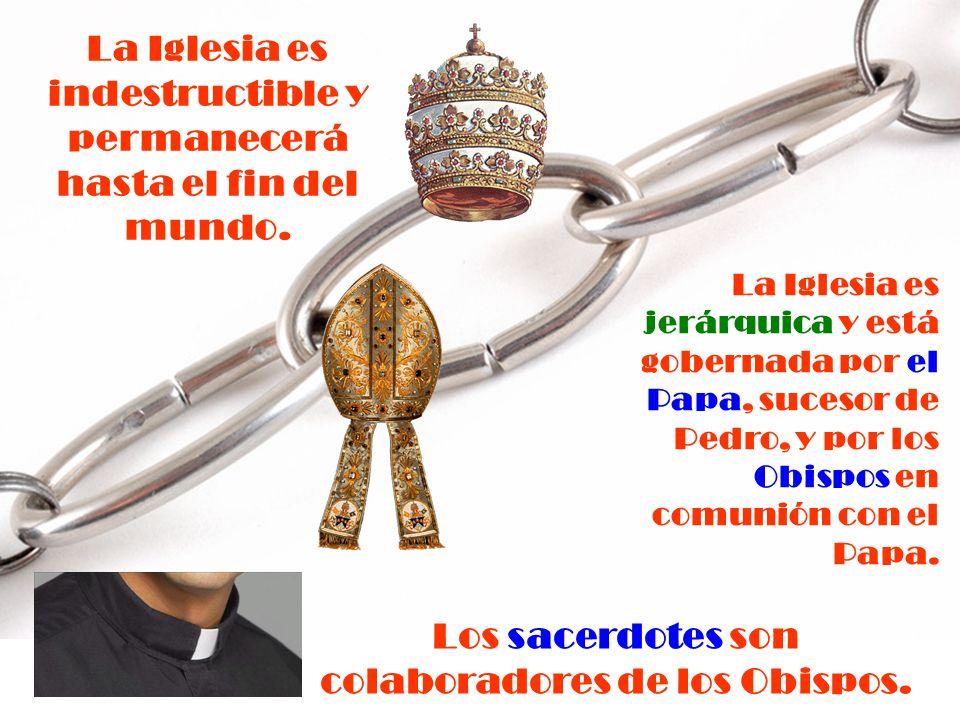 La Iglesia es indestructible y permanecerá hasta el fin del mundo.