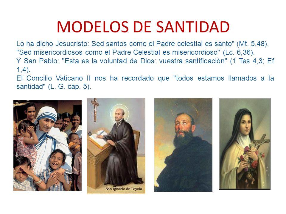 MODELOS DE SANTIDAD Lo ha dicho Jesucristo: Sed santos como el Padre celestial es santo (Mt. 5,48).