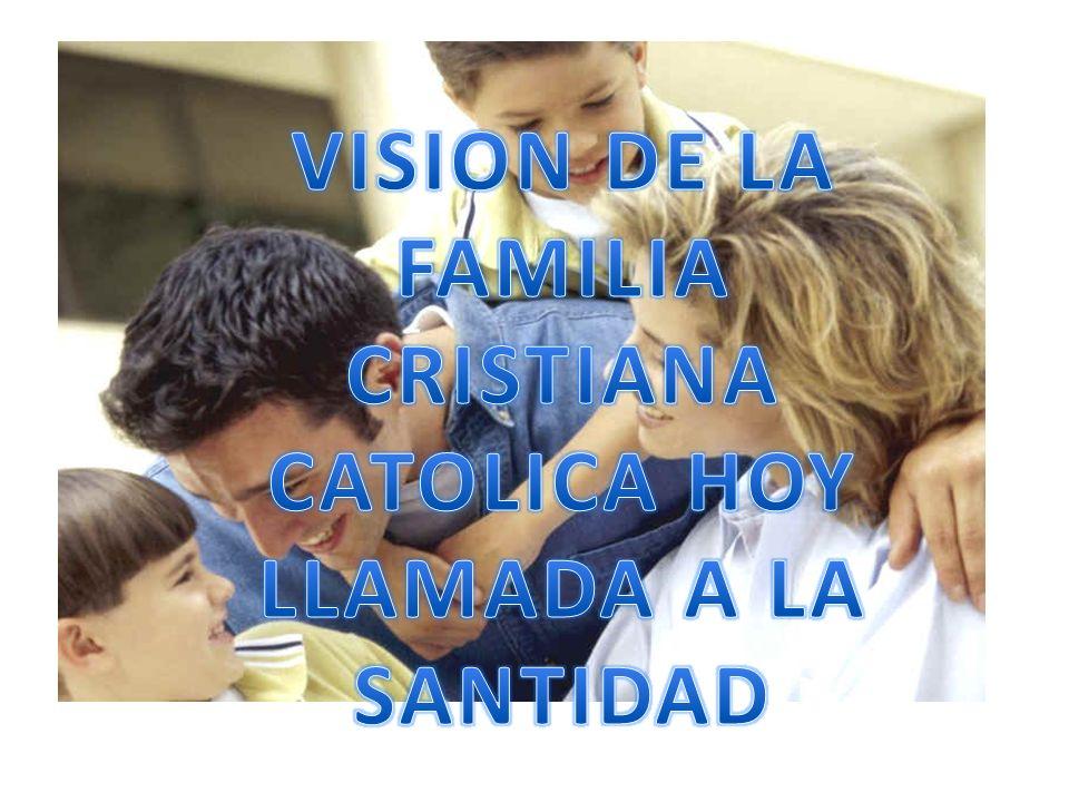 VISION DE LA FAMILIA CRISTIANA CATOLICA HOY LLAMADA A LA SANTIDAD