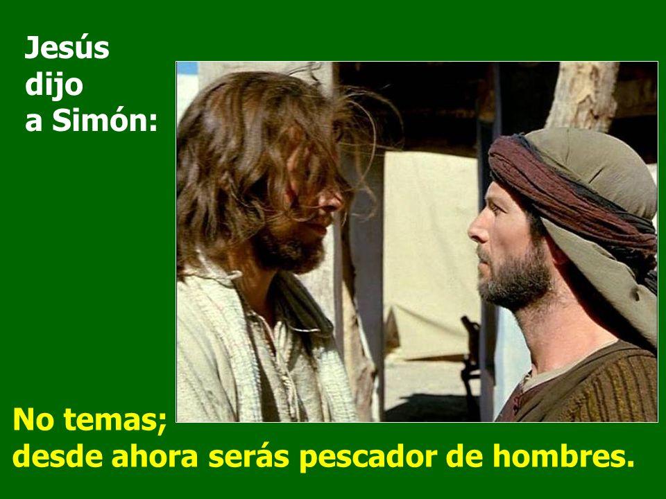 Jesús dijo a Simón:No temas; desde ahora serás pescador de hombres.
