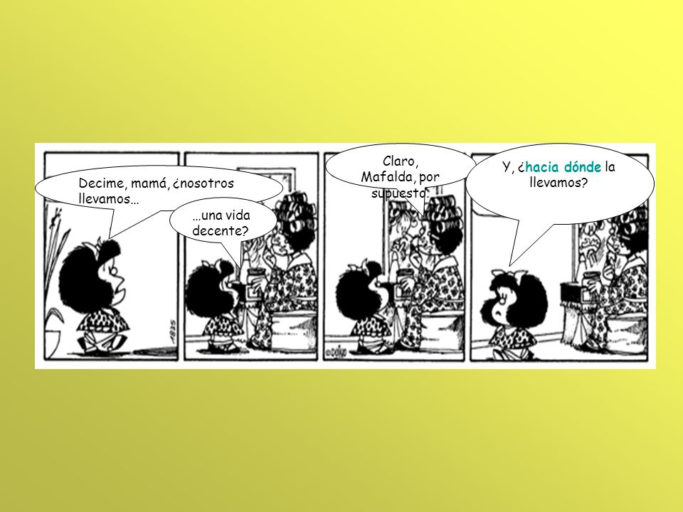Claro, Mafalda, por supuesto. Y, ¿hacia dónde la llevamos