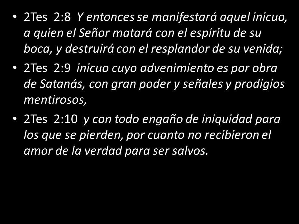 2Tes 2:8 Y entonces se manifestará aquel inicuo, a quien el Señor matará con el espíritu de su boca, y destruirá con el resplandor de su venida;