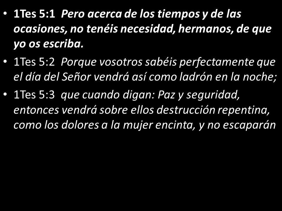 1Tes 5:1 Pero acerca de los tiempos y de las ocasiones, no tenéis necesidad, hermanos, de que yo os escriba.