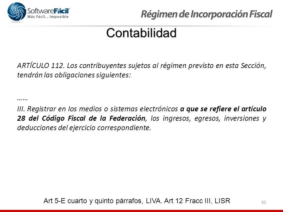 Contabilidad ARTÍCULO 112. Los contribuyentes sujetos al régimen previsto en esta Sección, tendrán las obligaciones siguientes: