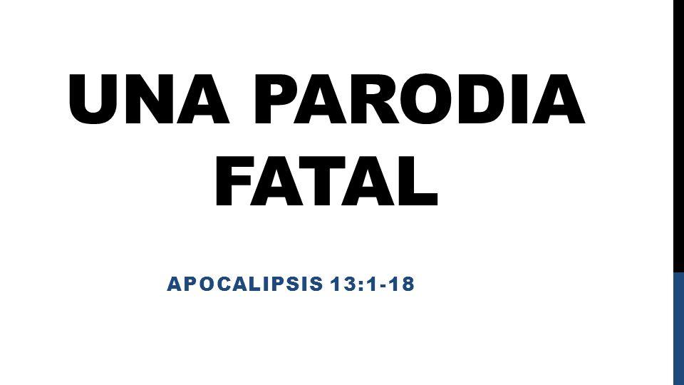 Una Parodia Fatal Apocalipsis 13:1-18