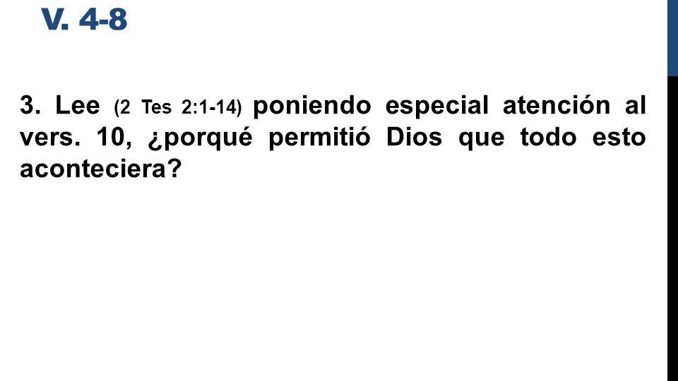 v. 4-8 3. Lee (2 Tes 2:1-14) poniendo especial atención al vers.